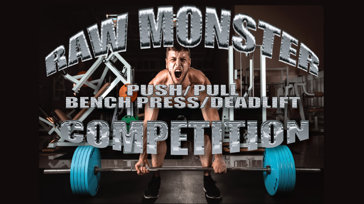 Raw Monster - Push/Pull Bench Press and Deadlift Competetion