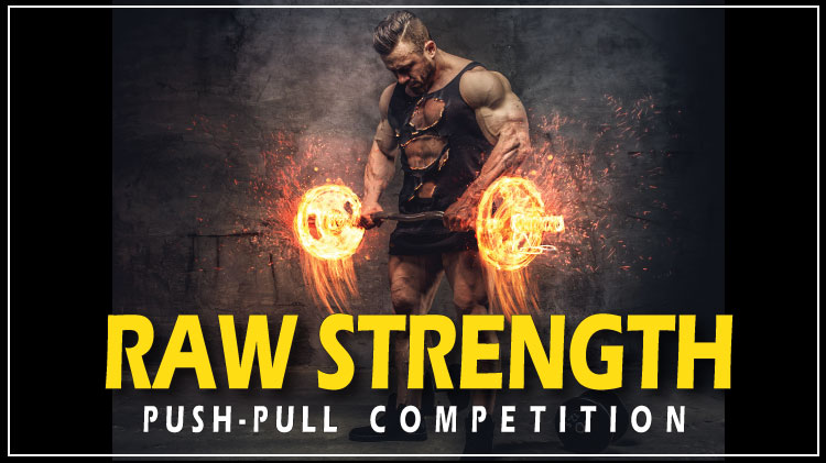 Raw Strength - Push/Pull Competition